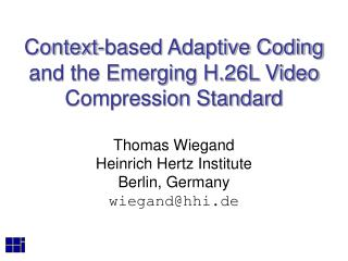 Context-based Adaptive Coding and the Emerging H.26L Video Compression Standard