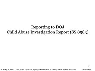 Reporting to DOJ Child Abuse Investigation Report (SS 8583)