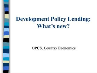 Development Policy Lending: What's new?