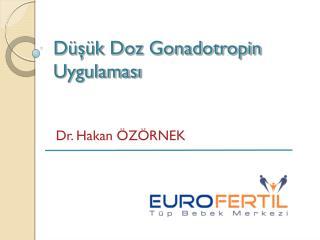 D�?�k Doz Gonadotropin Uygulamas?