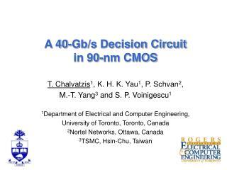 A 40-Gb/s Decision Circuit         in 90-nm CMOS T. Chalvatzis 1 , K. H. K. Yau 1 , P. Schvan 2 ,