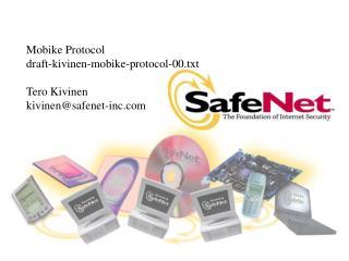 Mobike Protocol draft-kivinen-mobike-protocol-00.txt Tero Kivinen kivinen@safenet-inc