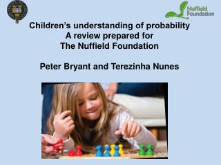Children's understanding of probability A review prepared for  The Nuffield Foundation