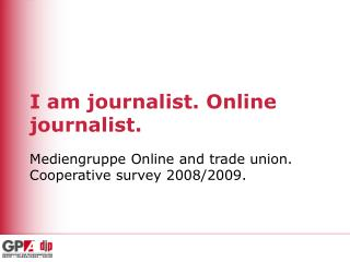 I am journalist. Online journalist.