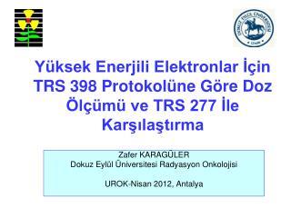 Yüksek Enerjili Elektronlar İçin TRS 398 Protokolüne Göre Doz Ölçümü ve TRS 277 İle Karşılaştırma