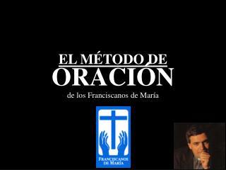 EL MÉTODO DE  ORACIÓN de los Franciscanos de María