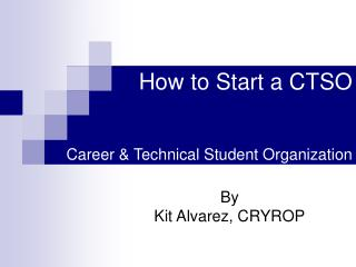 How to Start a CTSO     Career  Technical Student Organization