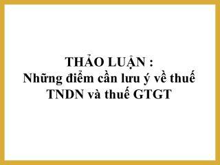 THẢO LUẬN : Những điểm cần lưu ý về thuế TNDN và thuế GTGT