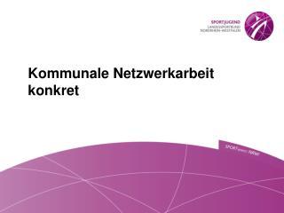 Kommunale Netzwerkarbeit  konkret