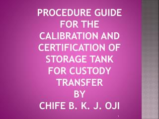 PROCEDURE GUIDE FOR THE CALIBRATION AND CERTIFICATION OF STORAGE TANK FOR CUSTODY TRANSFER  BY