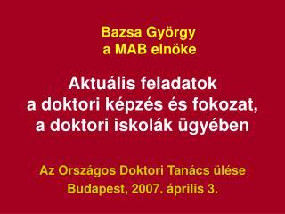 Bazsa György a MAB elnöke Aktuális feladatok a doktori képzés és fokozat,