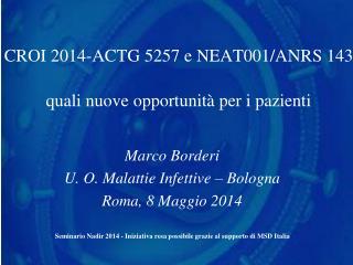 CROI 2014-ACTG 5257 e NEAT001/ANRS 143 quali nuove opportunità per i pazienti