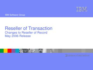 Reseller of Transaction Changes to Reseller of Record May 2006 Release