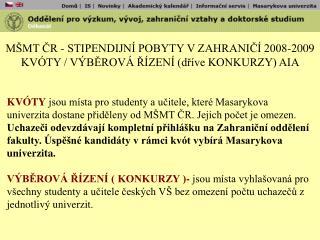 MŠMT ČR - STIPENDIJNÍ POBYTY V ZAHRANIČÍ 2008-2009 KVÓTY / VÝBĚROVÁ ŘÍZENÍ (dříve KONKURZY) AIA