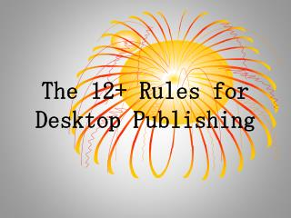 The 12+ Rules for Desktop Publishing