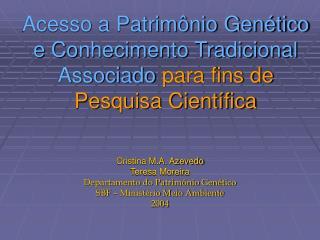 Cristina M.A. Azevedo Teresa Moreira Departamento do Patrimônio Genético