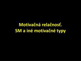 Motivačná relačnosť. SM a iné motivačné typy
