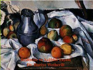 Beslenme ve Sağlıklı Yaşam Dr. Huriye Wetherilt