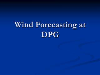 Wind Forecasting at DPG