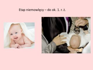 Etap niemowlęcy – do ok. 1. r. ż.