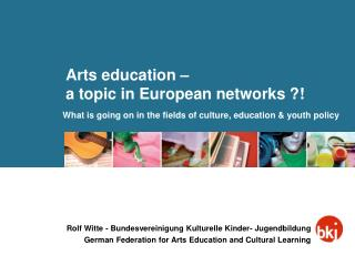 Arts education –  a topic in European networks ?!
