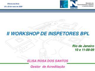 II WORKSHOP DE INSPETORES BPL Rio de Janeiro 10 e 11-08-09
