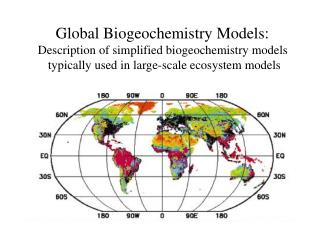 Global Biogeochemistry Models:  Description of simplified biogeochemistry models  typically used in large-scale ecosyste