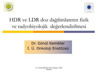 HDR ve LDR doz dağılımlarının fizik ve radyobiyolojik  değerlendirilmesi