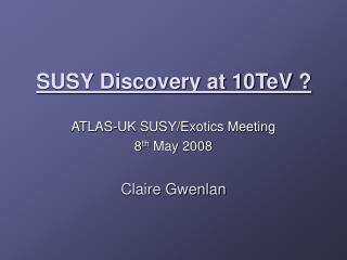 SUSY Discovery at 10TeV ?
