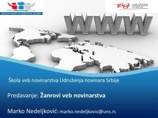 Škola veb novinarstva Udruženja novinara Srbije      Predavanje:  Žanrovi veb novinarstva