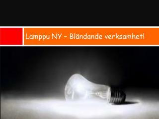 Lamppu NY  –  Bländande verksamhet!