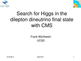 Search for Higgs in the dilepton dineutrino final state with CMS