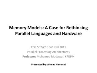 Memory Models: A Case for Rethinking Parallel Languages and Hardware