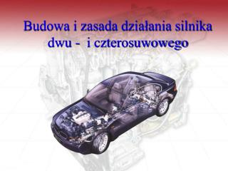 Budowa i zasada działania silnika dwu -  i czterosuwowego