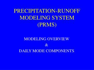 PRECIPITATION-RUNOFF MODELING SYSTEM (PRMS)