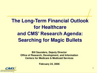 The Long-Term Financial Outlook for Healthcare  and CMS' Research Agenda: