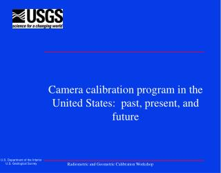 Camera calibration program in the United States:  past, present, and future