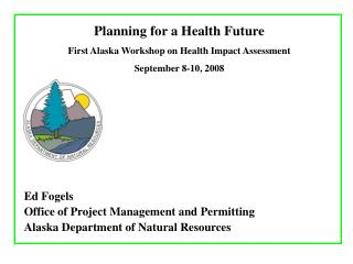 Planning for a Health Future First Alaska Workshop on Health Impact Assessment