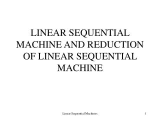 LINEAR SEQUENTIAL MACHINE AND REDUCTION OF LINEAR SEQUENTIAL MACHINE