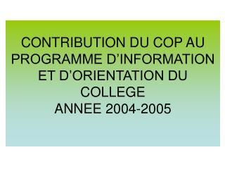 CONTRIBUTION DU COP AU PROGRAMME D�INFORMATION ET D�ORIENTATION DU COLLEGE  ANNEE 2004-2005