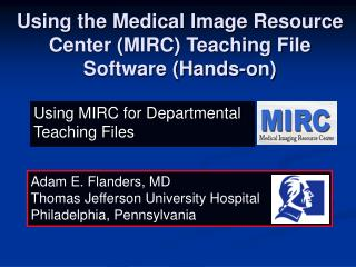 Using the Medical Image Resource Center (MIRC) Teaching File Software (Hands-on)