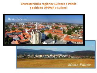 Charakteristika regiónov Lučenec aPoltár  zpohľadu ÚPSVaR v Lučenci