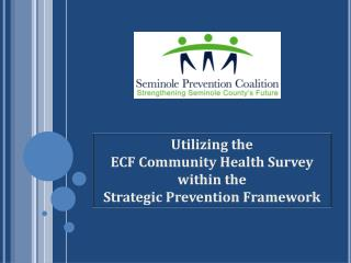 Utilizing the  ECF Community Health Survey  within the  Strategic Prevention Framework