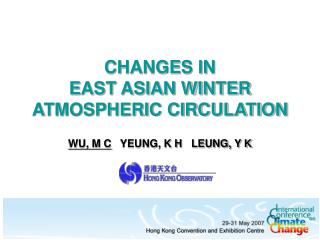 CHANGES IN  EAST ASIAN WINTER ATMOSPHERIC CIRCULATION
