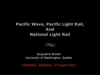 Pacific Wave, Pacific Light Rail, And National Light Rail