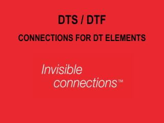 DTS / DTF CONNECTIONS FOR DT ELEMENTS