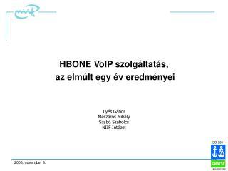 HBONE  VoIP  szolg áltatás,  az elmúlt egy év eredményei Ilyés Gábor Mészáros Mihály
