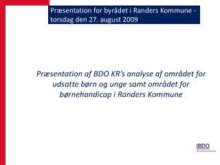 Præsentation for byrådet i Randers Kommune - torsdag den 27. august 2009
