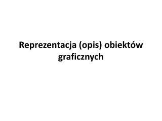 Reprezentacja (opis) obiektów graficznych