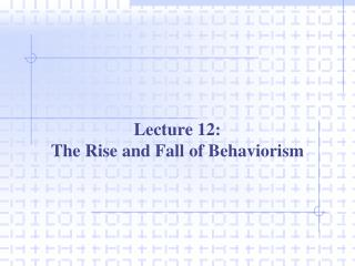 Lecture 12: The Rise and Fall of Behaviorism